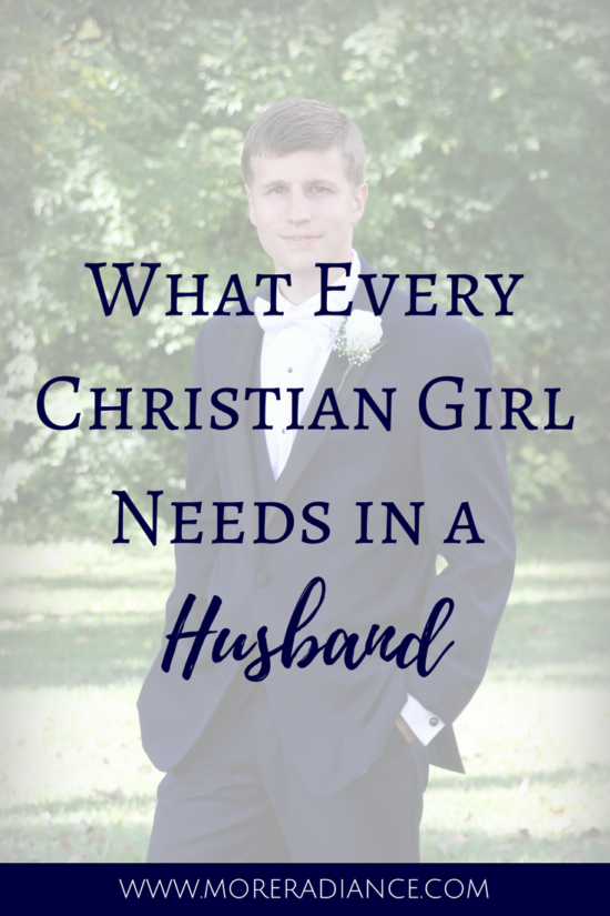 What Every Christian Girl Needs in a Husband. Here are the key character traits that every Christian girl needs in a husband!