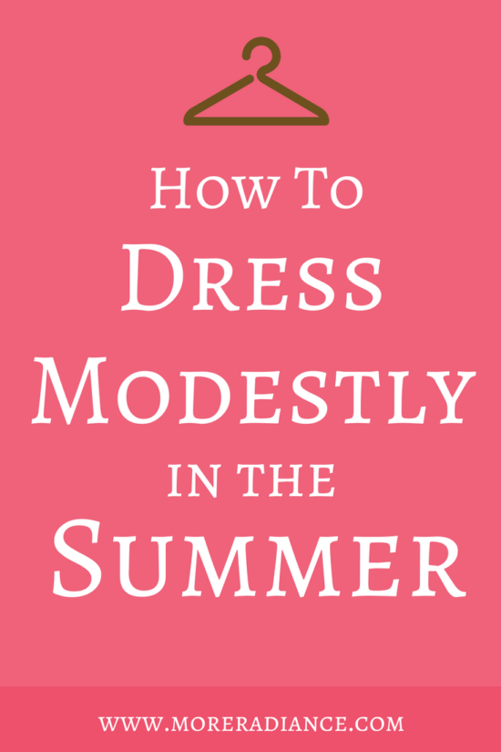 How to Dress Modestly in the Summer | Are you wondering if it's possible to be modest even in the hot months of summer? The answer is YES! Here are 26 tips for dressing modestly in the summer time (and all year round!) | More Radiance Blog