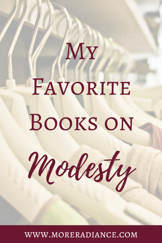 My Favorite Books on Modesty | Modesty | Modest Fashion | More Radiance Blog | Radiant Modesty | What is Modesty?