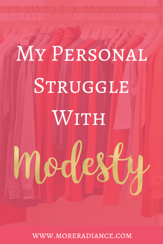 My Personal Struggle With Modesty | More Radiance Blog | Modesty Struggles | Modesty, dress, and appearance.