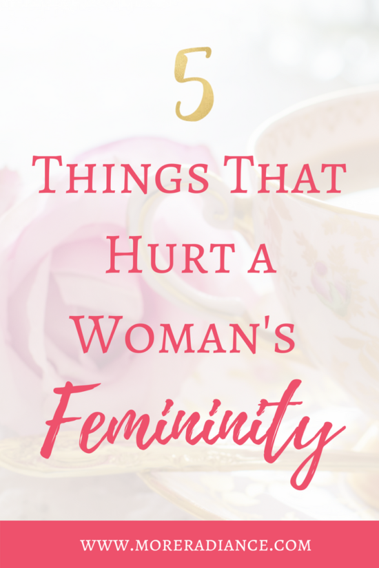 5 Things That Hurt a Woman's Femininity | How to Be a Lady | How to Be a Godly Woman | Feminine Grace | More Radiance Blog