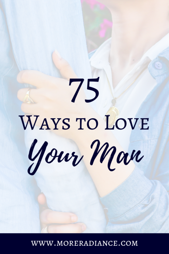 75 Ways to Love Your Man. Do you want to love your man well? Do you want to be the wife that your husband needs and wants? Discover your husband's love language and use this list to love him in the best way possible. This post will give you 75 simple ways to love your man well!