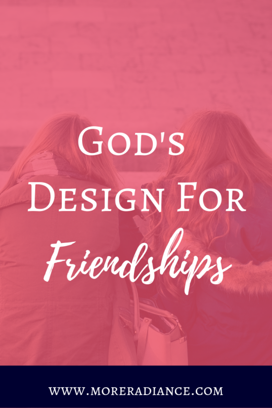 God's Design For Friendships. Do you need some help cultivating godly, life-giving friendships? I feel you! Sometimes it's a struggle for me to make friends. But this post is for all of us who truly desire the kind of friendships that God intended. Good friendships are possible. #friendship #friendshiptips